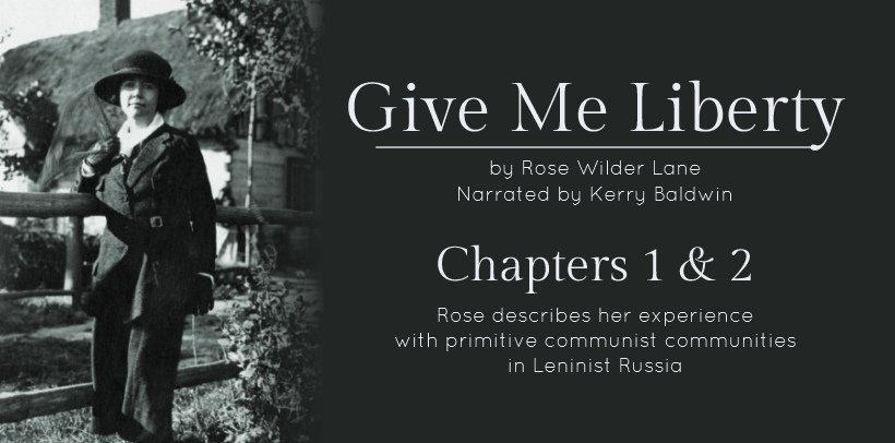 Give Me Liberty, by Rose Wilder Lane, Chapters 1 & 2 (a narration)